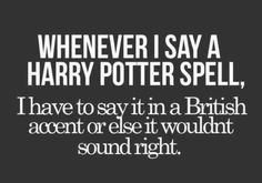 SO trueeeee!!!!!  (unless you're not a true Potter fan)