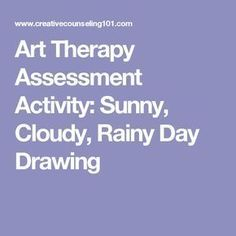 Art Therapy Assessment Activity: Sunny, Cloudy, Rainy Day Drawing