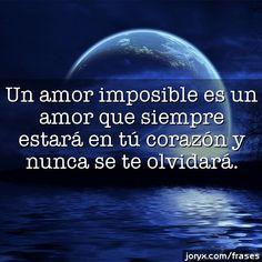 Frases De Amor Imposible   Un amor imposible es un amor que siempre estará en tú corazón y ...
