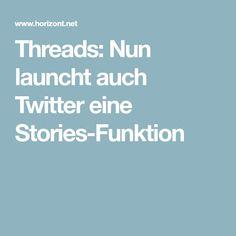Threads: Nun launcht auch Twitter eine Stories-Funktion