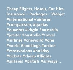 Cheap Flights, Hotels, Car Hire, Insurance – Packages – Webjet #international #airfares #comparison, #qantas #quantas #virgin #australia #jetstar #australia #travel #airlines #oneworld #one #world #bookings #online #reservations #holiday #tickets #cheap #flights #airfares #british #airways #american #airlines #agent #vacation #car #rental #hotels #accomodation #insurance #cathay #pacific #canadian #airlines #cheap #discount #student #corporate #business #airline #schedules #schedules…