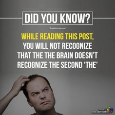 "psychology tricks, while reading this post, you will not recognize that the the brain doesn't recognize the second ""the"" Wierd Facts, Wow Facts, Intresting Facts, True Facts, Funny Facts, Weird, Random Facts, Psychology Fun Facts, Psychology Says"