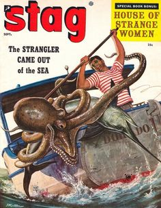 """""""The Stranger Came Out of the Sea"""" ~ octopus attack ~ Stag magazine, September Cover by Mort Künstler. Pulp Fiction Art, Pulp Art, Pulp Magazine, Magazine Art, Magazine Covers, Adventure Magazine, Animal Attack, Sea Art, Vintage Comics"""