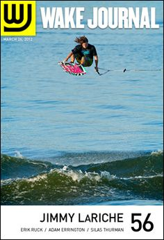 March 26, 2012 - Wake Journal 56 featuring Jimmy LaRiche on the cover and 30+ pages of incredible wakeboarding and wakeskating photography. Download the free app and subscribe today! http://www.wakejournal.com/app