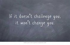 If it doesn't challenge you, it won't change you. #quotes #motivation #inspiration