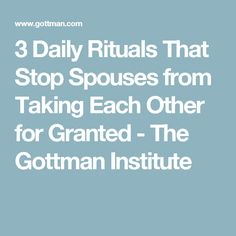 3 Daily Rituals That Stop Spouses from Taking Each Other for Granted - The Gottman Institute