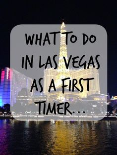 Ideas for what to in Las Vegas if it's your first time.
