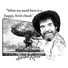 Bob Ross Quote T Shirt What we need here is a happy little cloud #99-percenter #99-percenters #99 #artist #bob-ross #cloud #funny-shirts #gift-for-students #gift-for-teacher #gift-student-teacher #graduation-gift #happy-little-cloud #humanity #new-this-month #nuclear #nuke-cloud #pbs #quote-shirts #revolution #ross #university-students