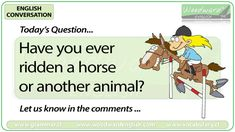 English Conversation Question 54 *** Have you ever ridden a horse or another animal? *** Let us know in the comments -- Infinitive: TO RIDE -- Past Tense: RODE -- Past Participle: RIDDEN Conversation Questions, English Today, Past Tense, English Language Learning, Ell, Perfectly Imperfect, Horse, Student, Let It Be