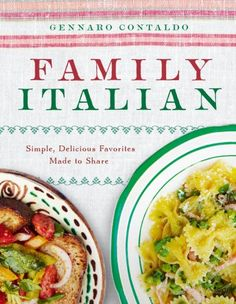 Family Italian: Simple, Delicious Favorites Made to Share by Gennaro Contaldo