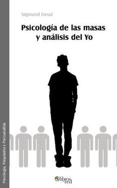 PSICOLOGÍA DE LAS MASAS Y ANÁLISIS DEL YO - Sigmund Freud - Psicología, Psiquiatría y Psicoanálisis - Ebook gratis