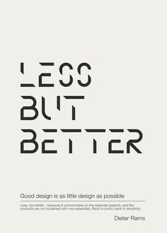 'Less is better', Dieter Rams quote, typography poster. in Typography Typography Quotes, Typography Letters, Typography Poster, Graphic Design Typography, Typography Images, Typography Served, Creative Typography, Little Designs, Cool Designs