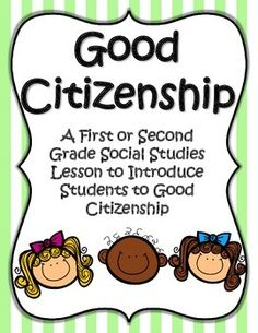 A First or Second Grade Social Studies Lesson to Introduce Students to Good Citizenship.Teach students about good citizenship with this arts-incorporated lesson. After introducing students to citizenship, students will prepare and act out a skit for the class.