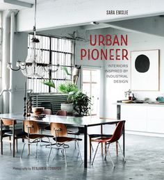 Urban Pioneer: Interiors inspired by Industrial Design by Sara Emslie (photo by Benjamin Edwards / published by Rylany Peters & Small).