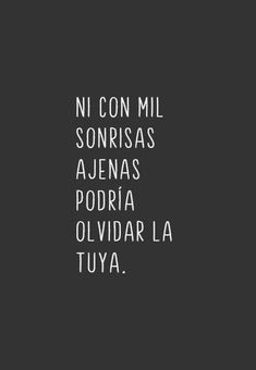 Ni con mil sonrisas. Sad Love Quotes, True Quotes, Best Quotes, Frases Love, Love Phrases, Motivational Phrases, Love Messages, Love Of My Life, Sentences