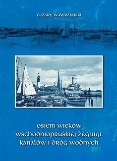Osiem wieków wschodniopruskiej żeglugi, kanałów i