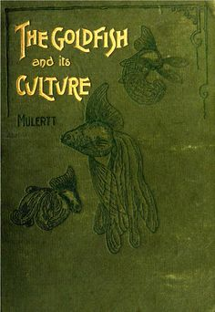 Book cover of The Goldfish and it's Culture 1902 | Flickr - Photo Sharing!