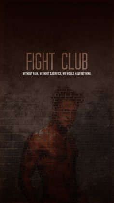 Fight Club: Without Pain. Without Sacrifice. We Would Have Nothing