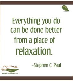 Try to relax more! Good quote & something to remember.