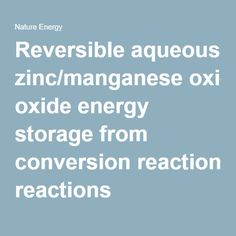"""""""Reversible aqueous zinc/manganese oxide energy storage from conversion reactions"""". In plain english: Scientists have found a way to make the much cheaper Zinc Manganese batteries last through more cycles than previously. This makes it possible that it will replace current more expensive and toxic batteries"""