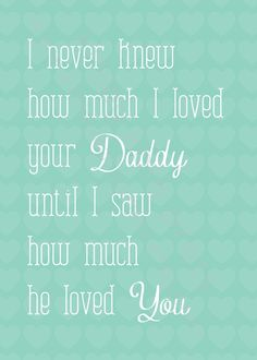 ... I feel this way about Kris and Mae sometimes.. @Amanda Flynn     I never knew how much I loved your Daddy until I saw how much he loved you.. TEAL Print art newborn girl boy quote daughter son This print is so perfect for any Dad. This would be a great fathers day gift or baby shower gift! This adorable print will be the perfect addition to any nursery.