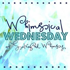 Check in each Wednesday for a little whimsy with Salvaged Whimsy.  You never know what you might find.