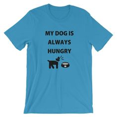 My dog is always HUNGRY - Euooe Shop