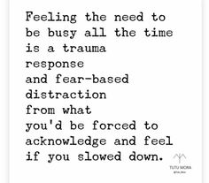 feeling the need to be busy all the time is a trauma response and fear-based distraction from what you'd be forced to acknowledge and feel if you slowed down Favorite Quotes, Best Quotes, Love Quotes, Inspirational Quotes, Honor Quotes, Motivational, The Words, My Guy, Self Help