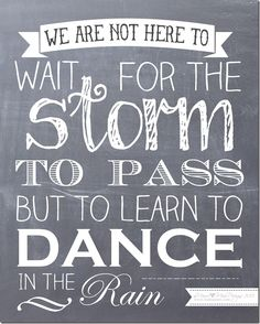FREE printable quote art: Dance In The Rain #chalkboard #freeprintable http://www.mamamiss.com ©2013