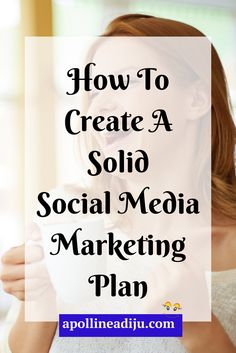 Steps on how to create a solid social media marketing plan that will include all the 4 pillars of social marketing and achieve your marketing goals.