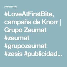 #LoveAtFirstBite, campaña de Knorr | Grupo Zeumat #zeumat #grupozeumat #zesis #publicidad #marketing #knorr #loveatfirstbite