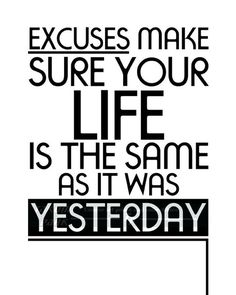 Items similar to Excuses Make Sure Your Life Is The Same As It Was Yesterday, No Excuses Poster Quote Print, Inspirational Photo Art, Motivational Quote Art on Etsy Gym Quote, Motivational Quotes For Working Out, Inspirational Quotes, Quote Art, Uplifting Quotes, John Maxwell, Cute Quotes For Life, Quotes To Live By, Aa Quotes