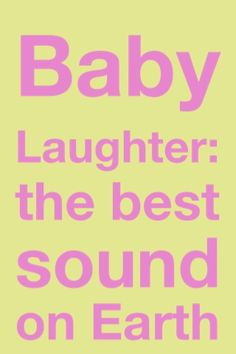 The sound of a baby giggling brings me so much joy and takes away whatever I am feeling at the moment.