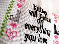 Kitties will puke on everything you love - Free  Cross-stitch Pattern by spareGus on Craftster.org