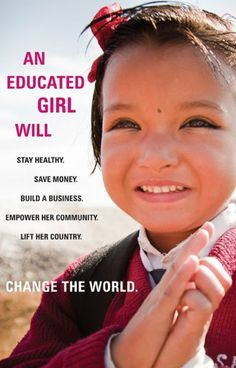 """""""An educated girl will stay health. Save money. Build a business. Empower her community. Lift her country. Change the world."""" #actioncounts"""