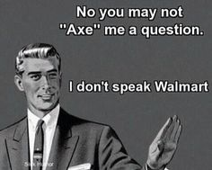 I don't speak Walmart.