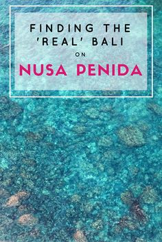 Finding the 'Real' Bali on Nusa Penida • Travel Lush
