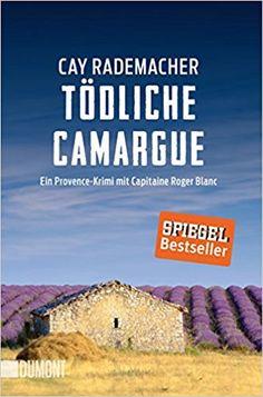 Tödliche Camargue: Ein Provence-Krimi mit Capitaine Roger Blanc 2 Taschenbücher: Amazon.de: Cay Rademacher: Bücher