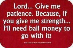 Give me patience