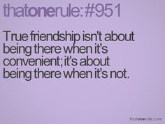 True friendship - I'm very fortunate to have a couple of these in my life!