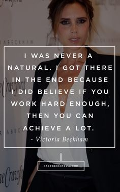 Work hard enough. #ContessaQuotes #VictoriaBeckham