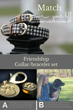 Friendship collars give you a matching vegan leather bracelet to your dog's collar. They come in so many colors and patterns you are sure to find the perfect one for you and your best friend. And to make it even cuter ... matching charms!