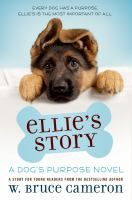 Ellie's story : a dog's purpose novel by W. Bruce Cameron