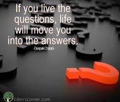 If you live the questions, life will move you into the answers. -Deepak Chopra Inspirational stories show how your ideas and beliefs determine your happiness and success. Learn to change your thoughts to create a life you will love. <3 <3 May health be your journey and wellness your blessing <3 <3 Eden's Corner
