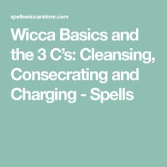 Wicca Basics and the 3 C's: Cleansing, Consecrating and Charging - Spells 3 Things, Wicca, Spelling, Wiccan, Games