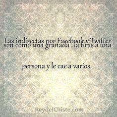Las indirectas por Facebook y Twitter son como una granada : la tiras a una persona y le cae a varios.