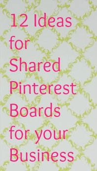 12 Ideas For Shared Pinterest Boards  -- Sharing boards on Pinterest is a good idea for many reasons, not least spreading awareness of your brand and generating traffic to your website and hence, increase sales/inquiries.