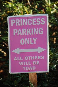 Princess parking only - except I adapted it for Halloween by putting 'Broomstick parking only......' Propped a couple of broomsticks next to it. Great!