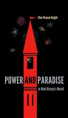 Power and Paradise in Walt Disney's World by Cher Krause Knight