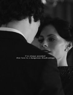 """I've always assumed that love is a dangerous disadvantage."" Sherlock - A Scandal in Belgravia"